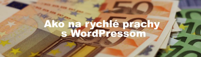 Ako na rychlé prachy s WordPressom
